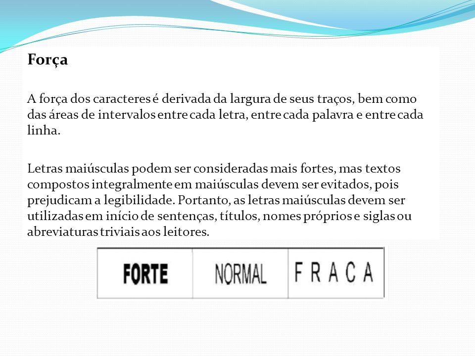 Força A força dos caracteres é derivada da largura de seus traços, bem como das áreas de intervalos entre cada letra, entre cada palavra e entre cada