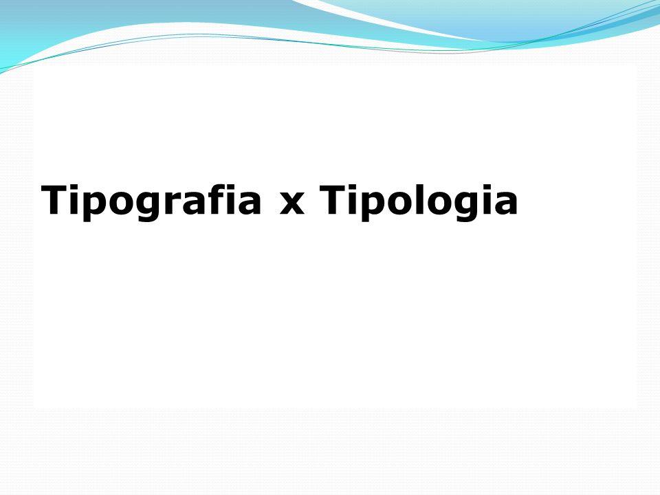 Tipografia x Tipologia