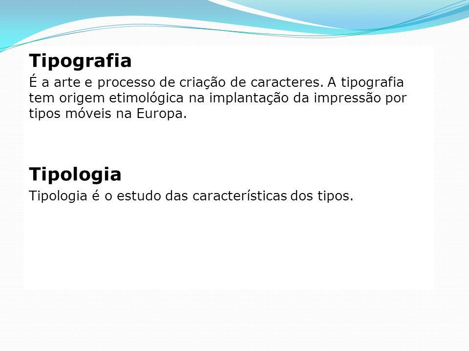 Tipografia É a arte e processo de criação de caracteres. A tipografia tem origem etimológica na implantação da impressão por tipos móveis na Europa. T