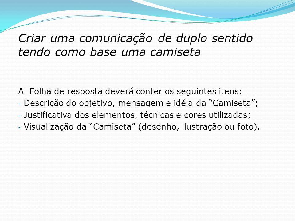 Criar uma comunicação de duplo sentido tendo como base uma camiseta A Folha de resposta deverá conter os seguintes itens: - Descrição do objetivo, men