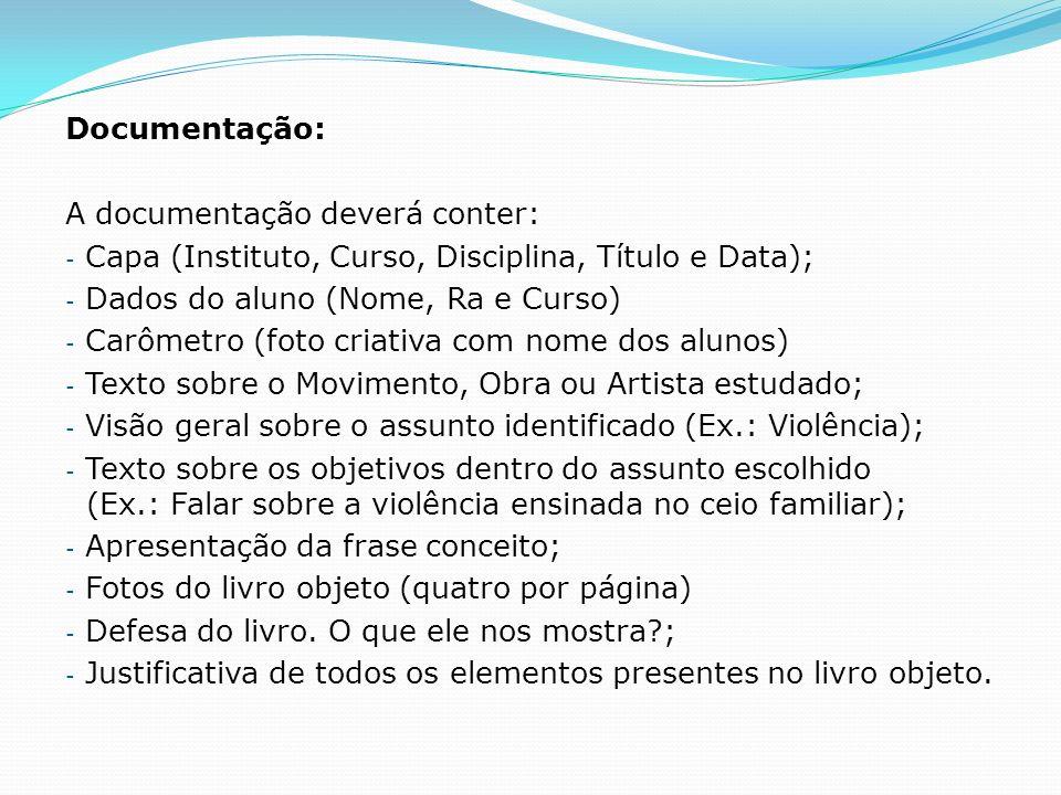 Documentação: A documentação deverá conter: - Capa (Instituto, Curso, Disciplina, Título e Data); - Dados do aluno (Nome, Ra e Curso) - Carômetro (fot