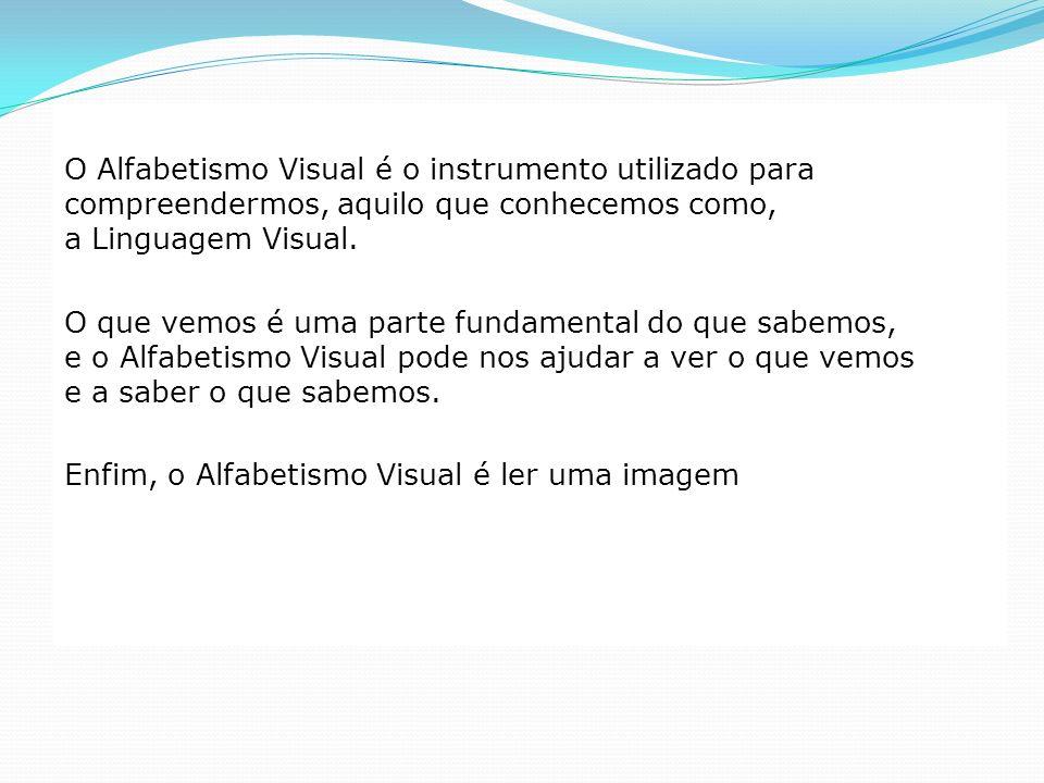O Alfabetismo Visual é o instrumento utilizado para compreendermos, aquilo que conhecemos como, a Linguagem Visual. O que vemos é uma parte fundamenta