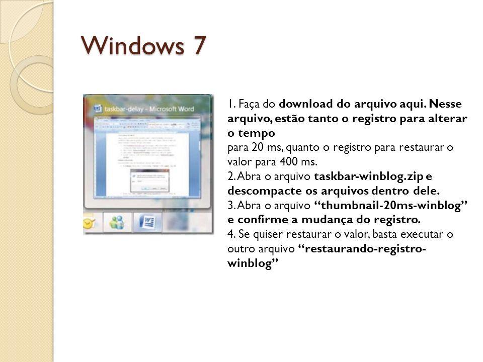 Windows 7 1. Faça do download do arquivo aqui. Nesse arquivo, estão tanto o registro para alterar o tempo para 20 ms, quanto o registro para restaurar