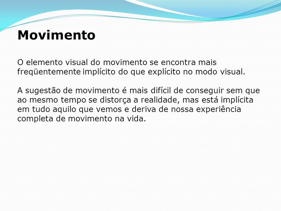 Movimento O elemento visual do movimento se encontra mais freqüentemente implícito do que explícito no modo visual. A sugestão de movimento é mais dif