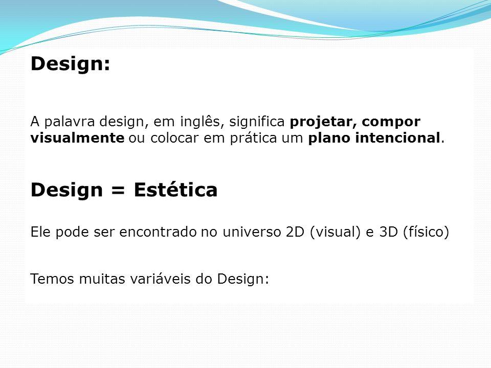 Design: A palavra design, em inglês, significa projetar, compor visualmente ou colocar em prática um plano intencional. Design = Estética Ele pode ser