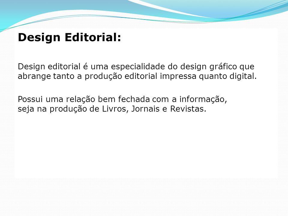 Design Editorial: Design editorial é uma especialidade do design gráfico que abrange tanto a produção editorial impressa quanto digital. Possui uma re