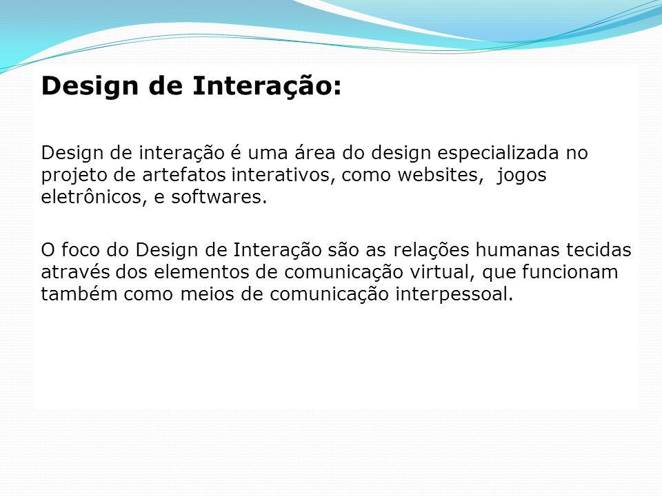 Design de Interação: Design de interação é uma área do design especializada no projeto de artefatos interativos, como websites, jogos eletrônicos, e s