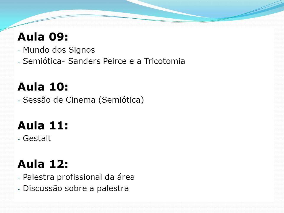 Aula 09: - Mundo dos Signos - Semiótica- Sanders Peirce e a Tricotomia Aula 10: - Sessão de Cinema (Semiótica) Aula 11: - Gestalt Aula 12: - Palestra