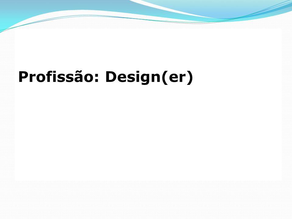 Profissão: Design(er)