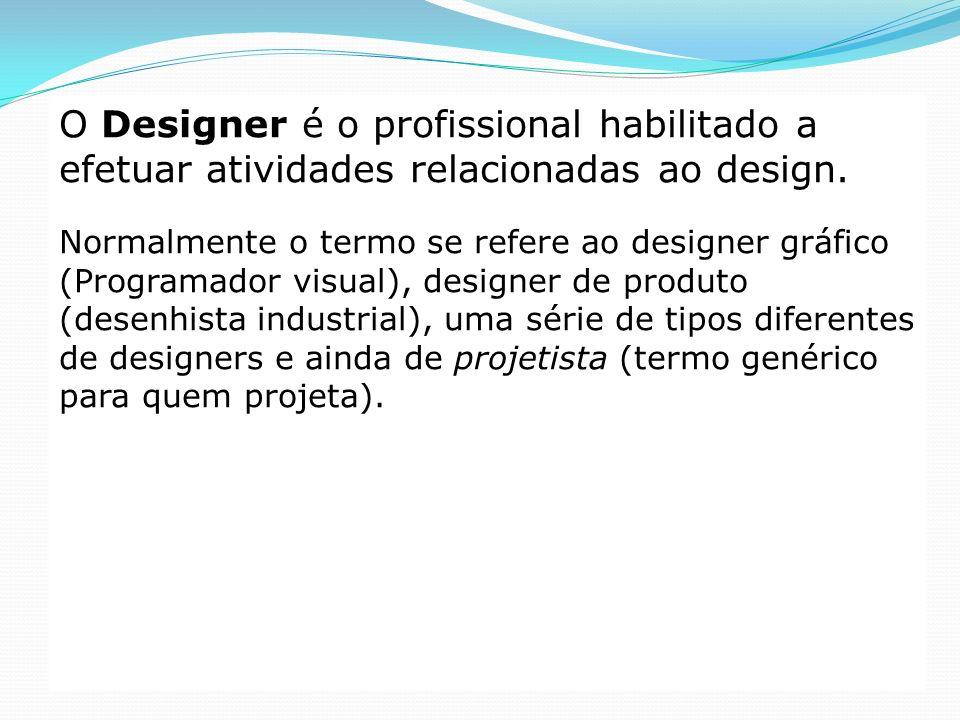 O Designer é o profissional habilitado a efetuar atividades relacionadas ao design. Normalmente o termo se refere ao designer gráfico (Programador vis