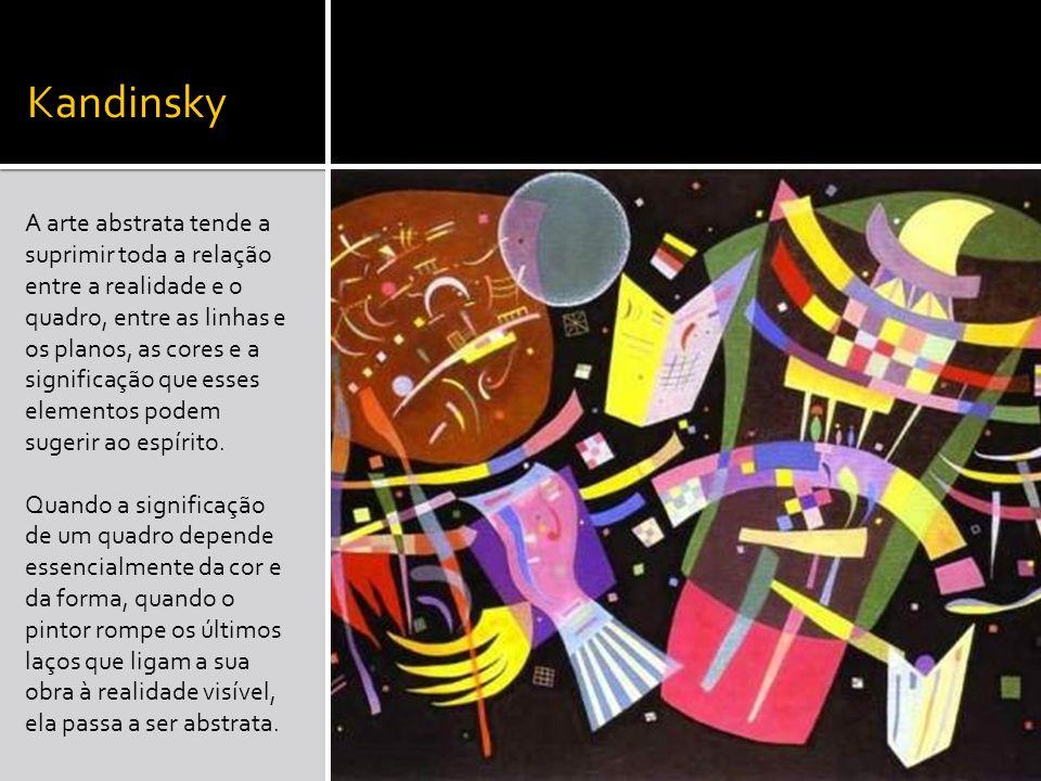 Kandinsky A arte abstrata tende a suprimir toda a relação entre a realidade e o quadro, entre as linhas e os planos, as cores e a significação que ess