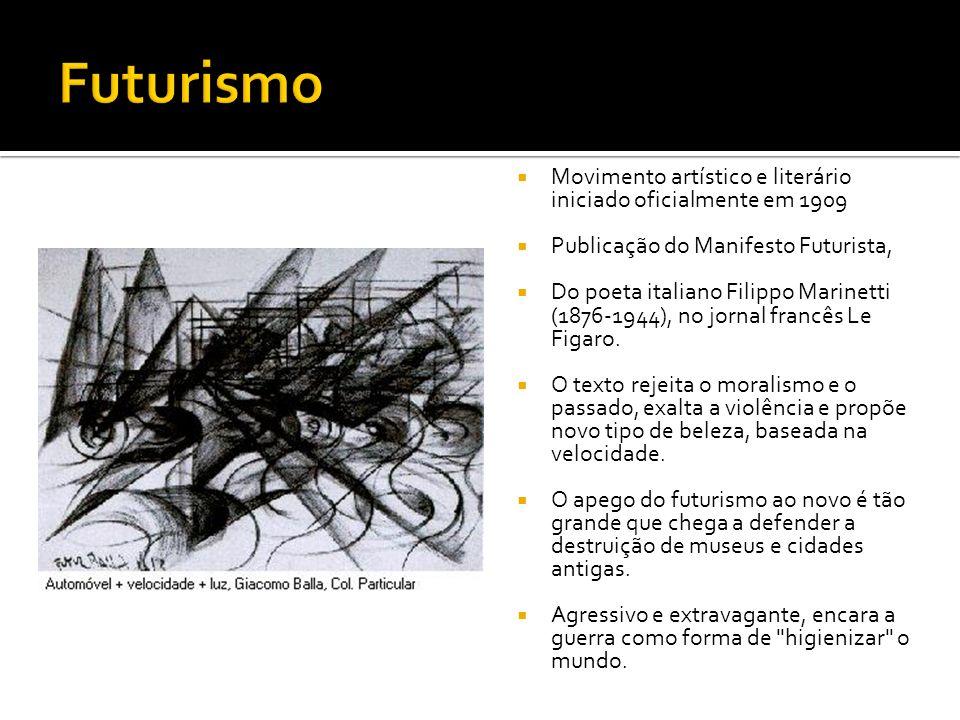 Movimento artístico e literário iniciado oficialmente em 1909 Publicação do Manifesto Futurista, Do poeta italiano Filippo Marinetti (1876-1944), no j