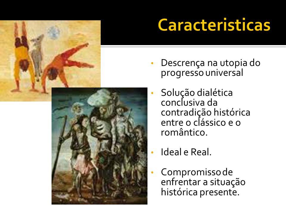 Descrença na utopia do progresso universal Solução dialética conclusiva da contradição histórica entre o clássico e o romântico. Ideal e Real. Comprom