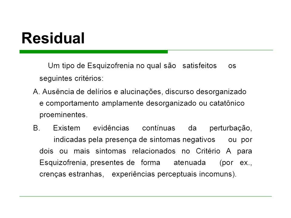 Residual Um tipo de Esquizofrenia no qual são satisfeitos os seguintes critérios: A.