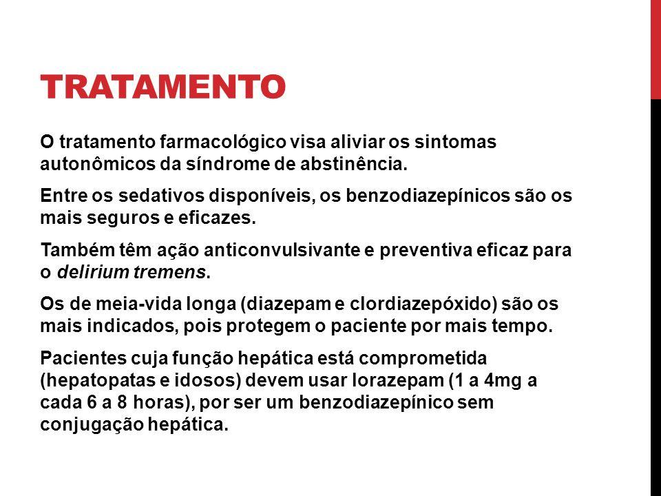 TRATAMENTO O tratamento farmacológico visa aliviar os sintomas autonômicos da síndrome de abstinência. Entre os sedativos disponíveis, os benzodiazepí