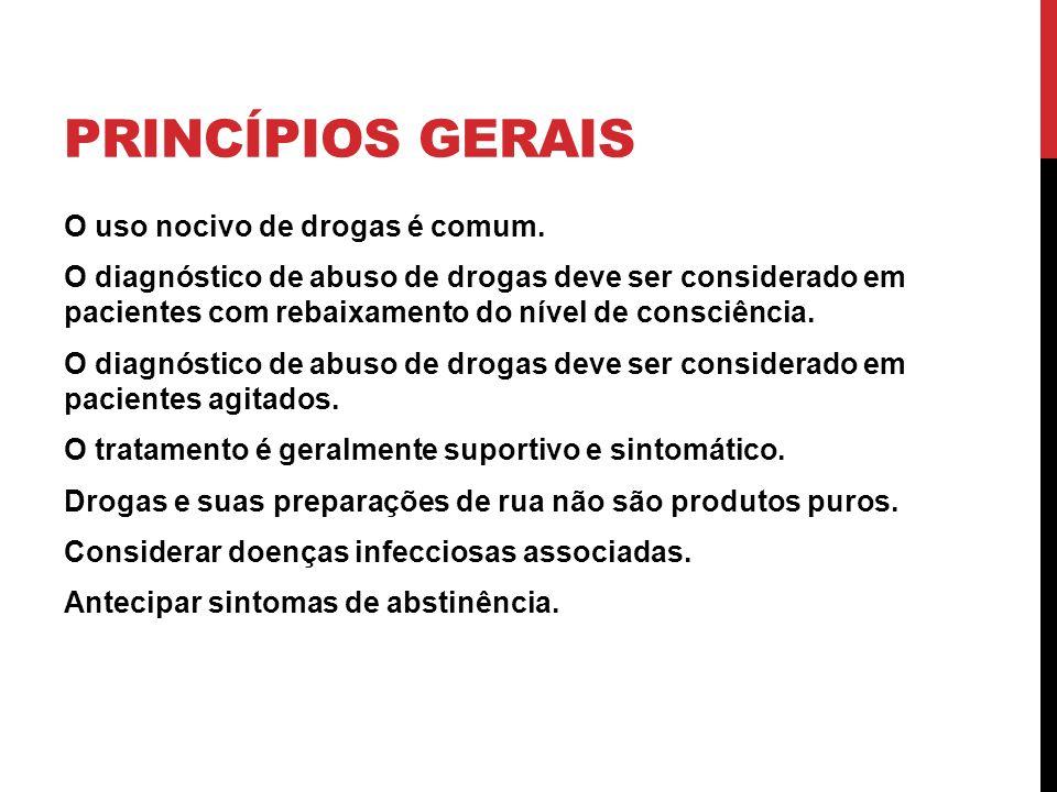 PRINCÍPIOS GERAIS O uso nocivo de drogas é comum. O diagnóstico de abuso de drogas deve ser considerado em pacientes com rebaixamento do nível de cons
