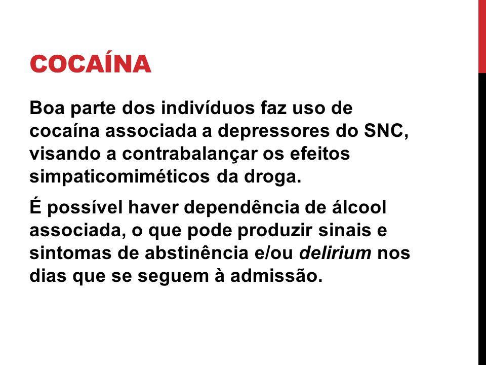 COCAÍNA Boa parte dos indivíduos faz uso de cocaína associada a depressores do SNC, visando a contrabalançar os efeitos simpaticomiméticos da droga. É