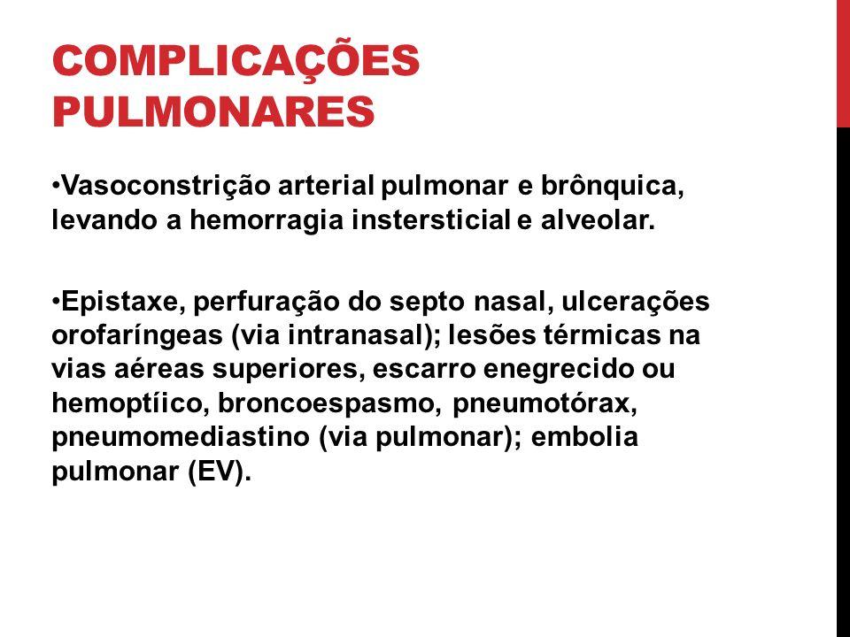 COMPLICAÇÕES PULMONARES Vasoconstrição arterial pulmonar e brônquica, levando a hemorragia instersticial e alveolar. Epistaxe, perfuração do septo nas