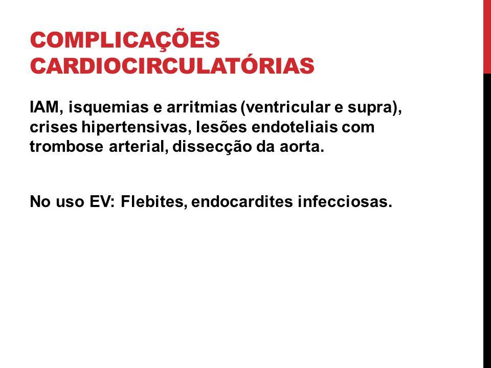 COMPLICAÇÕES CARDIOCIRCULATÓRIAS IAM, isquemias e arritmias (ventricular e supra), crises hipertensivas, lesões endoteliais com trombose arterial, dis