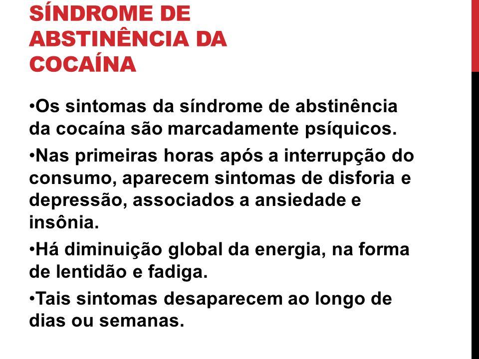 SÍNDROME DE ABSTINÊNCIA DA COCAÍNA Os sintomas da síndrome de abstinência da cocaína são marcadamente psíquicos. Nas primeiras horas após a interrupçã