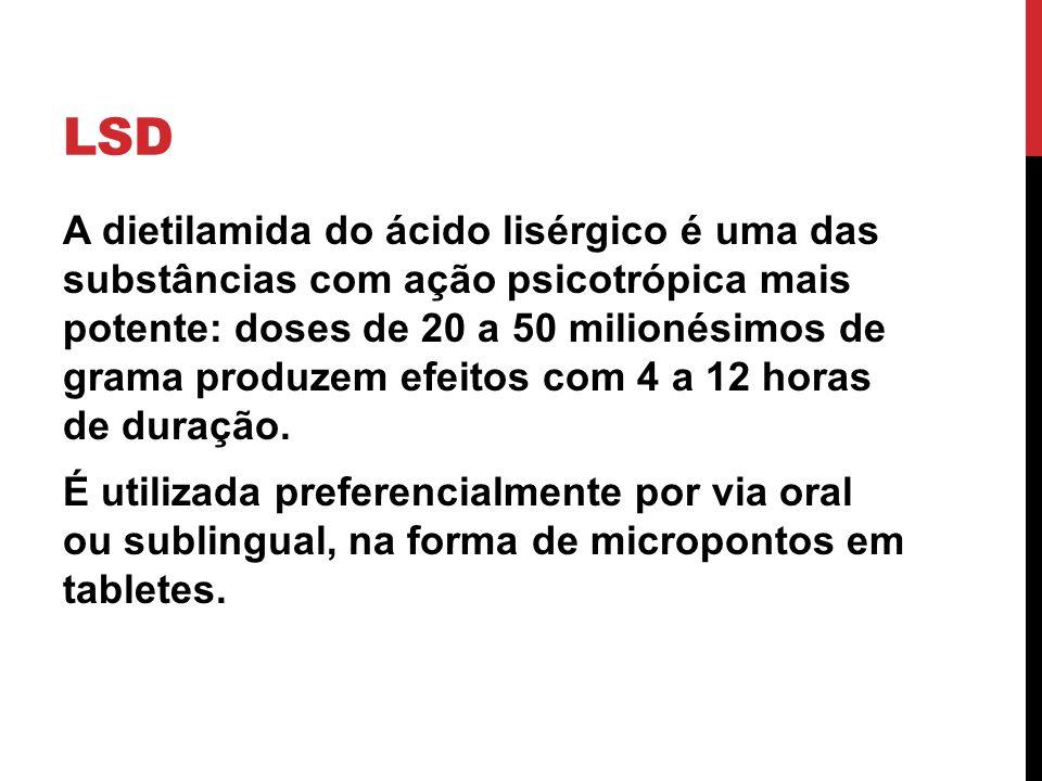 LSD A dietilamida do ácido lisérgico é uma das substâncias com ação psicotrópica mais potente: doses de 20 a 50 milionésimos de grama produzem efeitos