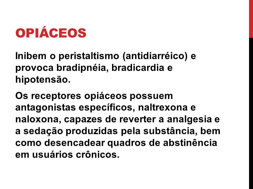 OPIÁCEOS Inibem o peristaltismo (antidiarréico) e provoca bradipnéia, bradicardia e hipotensão. Os receptores opiáceos possuem antagonistas específico