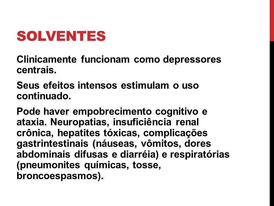 SOLVENTES Clinicamente funcionam como depressores centrais. Seus efeitos intensos estimulam o uso continuado. Pode haver empobrecimento cognitivo e at