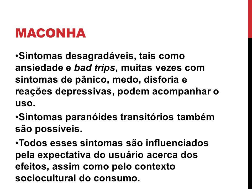 MACONHA O consumo de maconha pode evoluir com quadros de natureza esquizofreniforme, que algumas vezes permanecem mesmo após o período de desintoxicação.