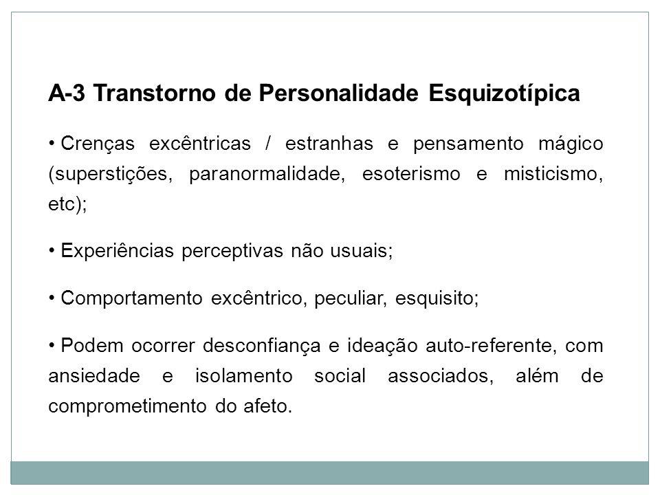Personalidade A-3 Transtorno de Personalidade Esquizotípica Crenças excêntricas / estranhas e pensamento mágico (superstições, paranormalidade, esoter