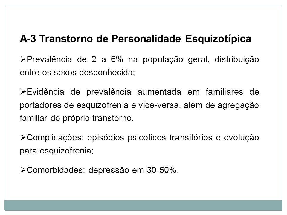 Personalidade A-3 Transtorno de Personalidade Esquizotípica Prevalência de 2 a 6% na população geral, distribuição entre os sexos desconhecida; Evidên