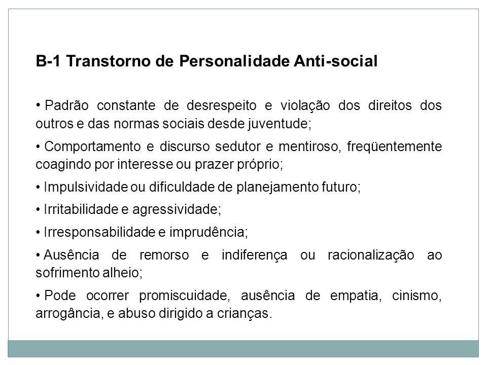Personalidade B-1 Transtorno de Personalidade Anti-social Padrão constante de desrespeito e violação dos direitos dos outros e das normas sociais desd
