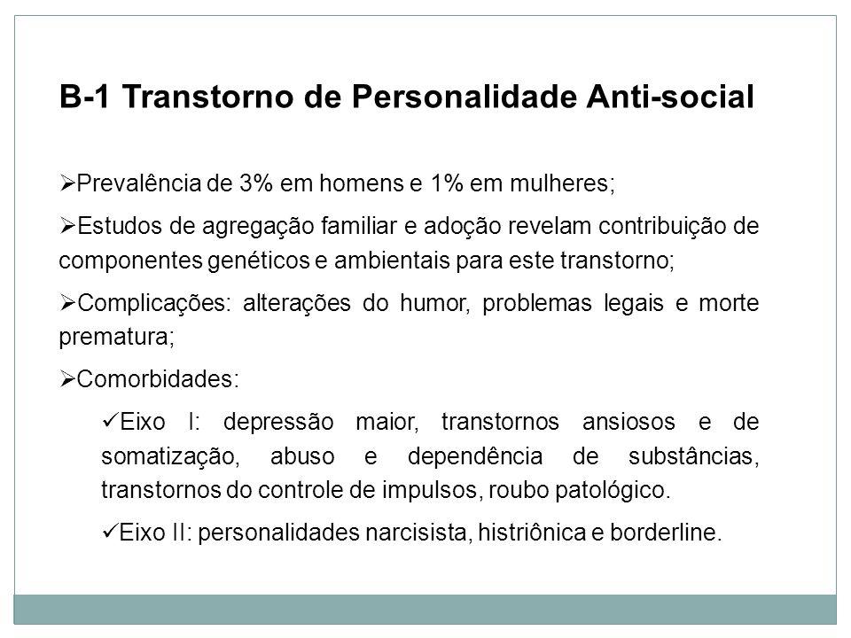 Personalidade B-1 Transtorno de Personalidade Anti-social Prevalência de 3% em homens e 1% em mulheres; Estudos de agregação familiar e adoção revelam