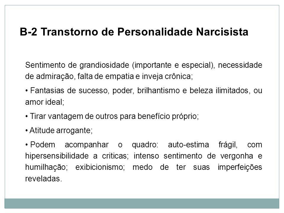 Personalidade Sentimento de grandiosidade (importante e especial), necessidade de admiração, falta de empatia e inveja crônica; Fantasias de sucesso,