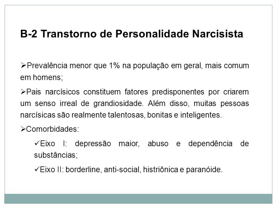 Personalidade B-2 Transtorno de Personalidade Narcisista Prevalência menor que 1% na população em geral, mais comum em homens; Pais narcísicos constit