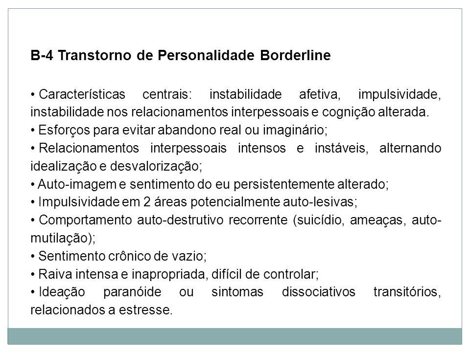 Personalidade B-4 Transtorno de Personalidade Borderline Características centrais: instabilidade afetiva, impulsividade, instabilidade nos relacioname
