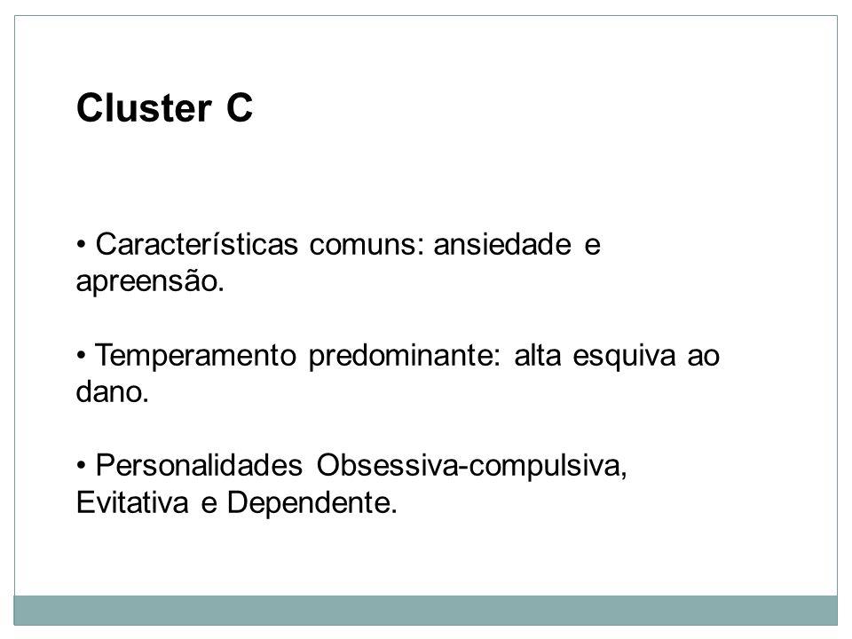 Personalidade Cluster C Características comuns: ansiedade e apreensão. Temperamento predominante: alta esquiva ao dano. Personalidades Obsessiva-compu
