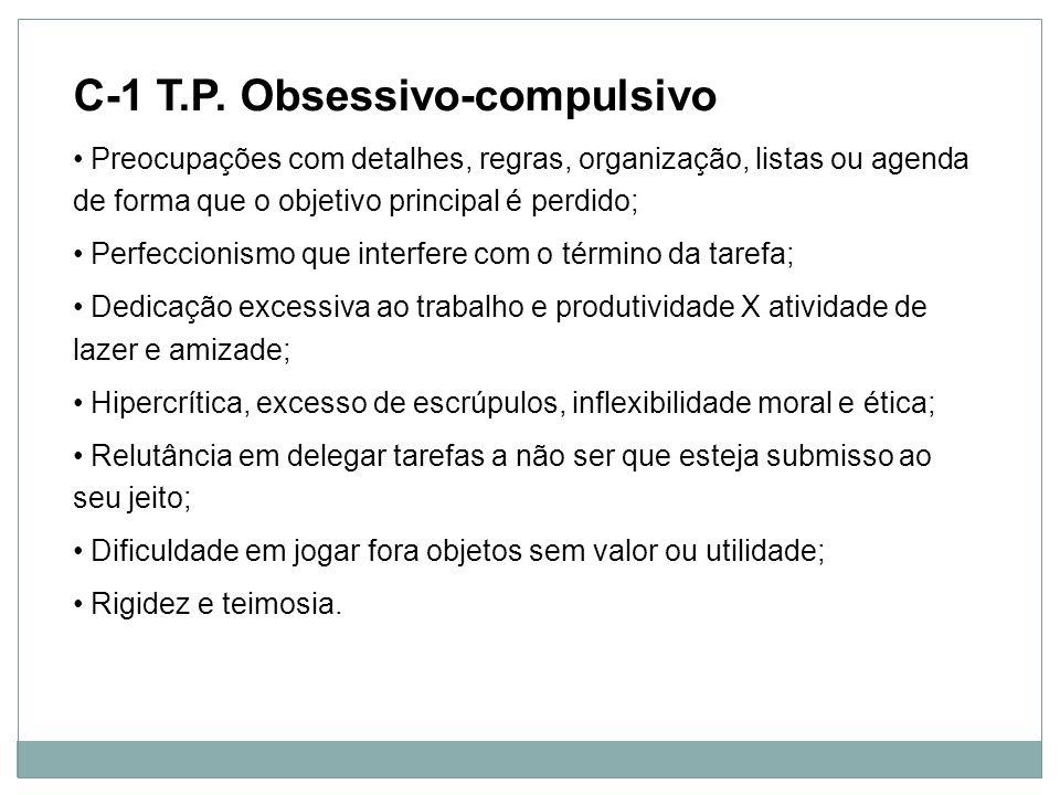 Personalidade C-1 T.P. Obsessivo-compulsivo Preocupações com detalhes, regras, organização, listas ou agenda de forma que o objetivo principal é perdi