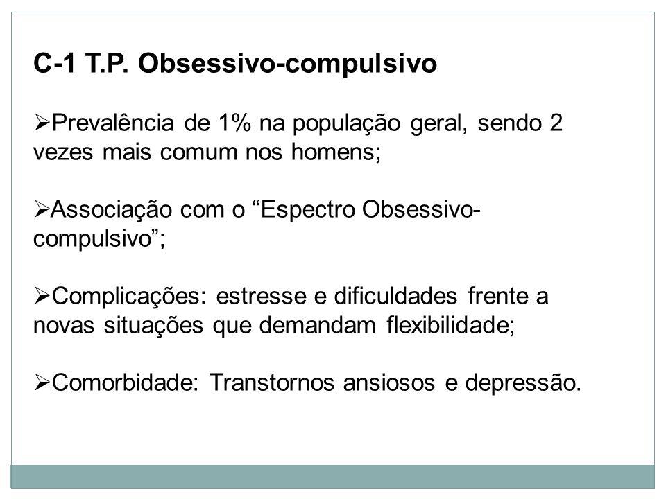 Personalidade C-1 T.P. Obsessivo-compulsivo Prevalência de 1% na população geral, sendo 2 vezes mais comum nos homens; Associação com o Espectro Obses