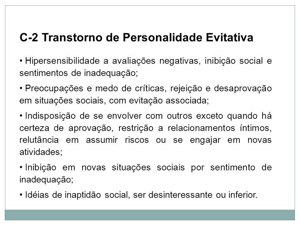Personalidade C-2 Transtorno de Personalidade Evitativa Hipersensibilidade a avaliações negativas, inibição social e sentimentos de inadequação; Preoc