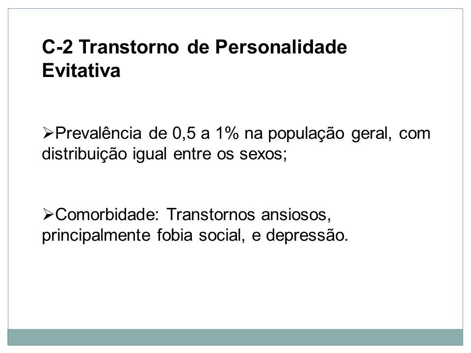 Personalidade C-2 Transtorno de Personalidade Evitativa Prevalência de 0,5 a 1% na população geral, com distribuição igual entre os sexos; Comorbidade