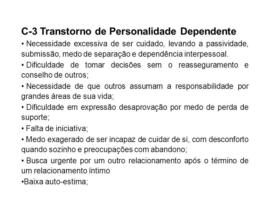 Personalidade C-3 Transtorno de Personalidade Dependente Necessidade excessiva de ser cuidado, levando a passividade, submissão, medo de separação e d