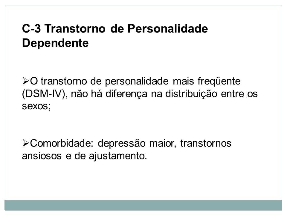 Personalidade C-3 Transtorno de Personalidade Dependente O transtorno de personalidade mais freqüente (DSM-IV), não há diferença na distribuição entre