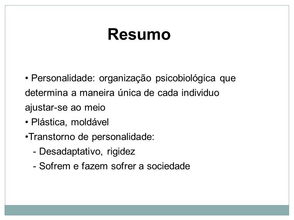 Resumo Personalidade: organização psicobiológica que determina a maneira única de cada individuo ajustar-se ao meio Plástica, moldável Transtorno de p