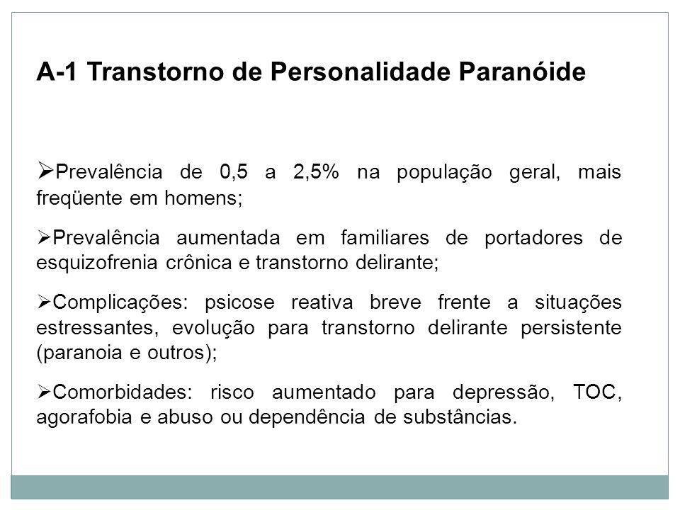 Personalidade A-1 Transtorno de Personalidade Paranóide Prevalência de 0,5 a 2,5% na população geral, mais freqüente em homens; Prevalência aumentada