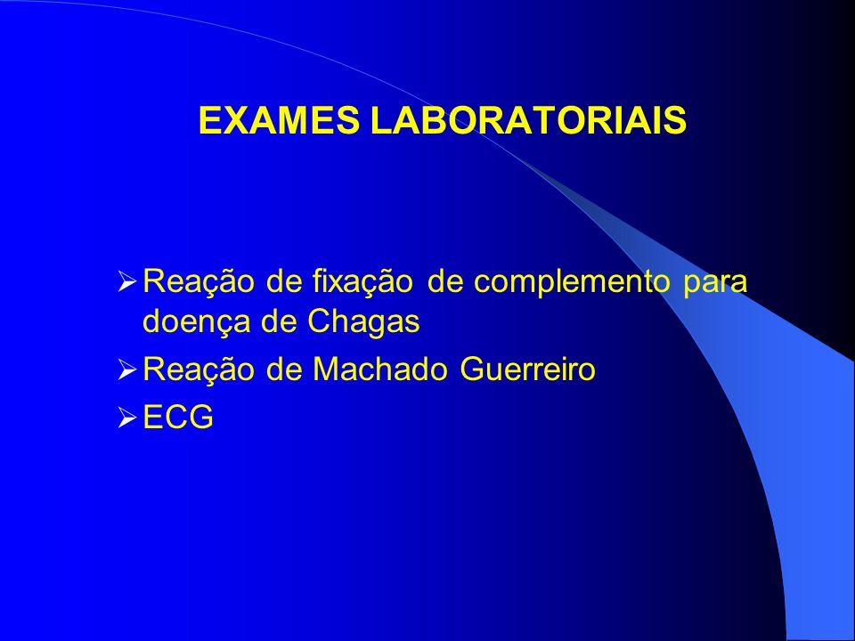 EXAMES LABORATORIAIS Reação de fixação de complemento para doença de Chagas Reação de Machado Guerreiro ECG