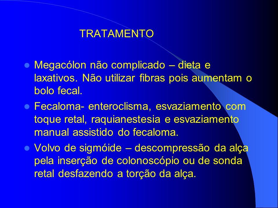 TRATAMENTO Megacólon não complicado – dieta e laxativos.