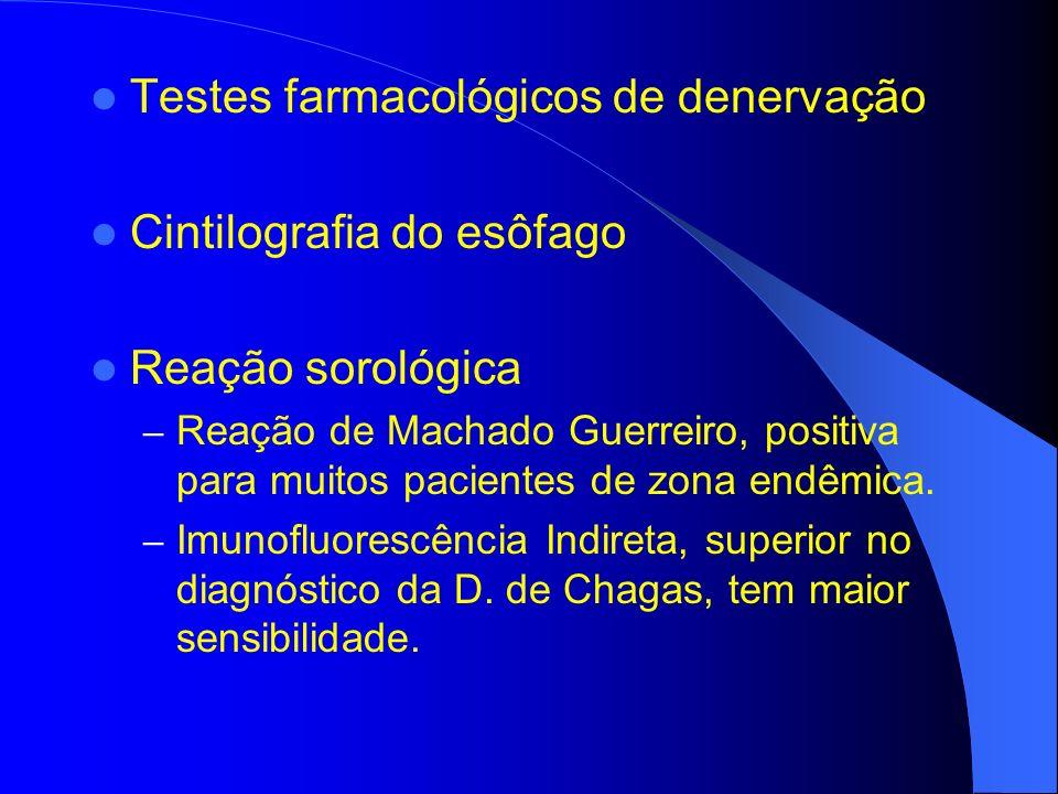 Testes farmacológicos de denervação Cintilografia do esôfago Reação sorológica – Reação de Machado Guerreiro, positiva para muitos pacientes de zona e