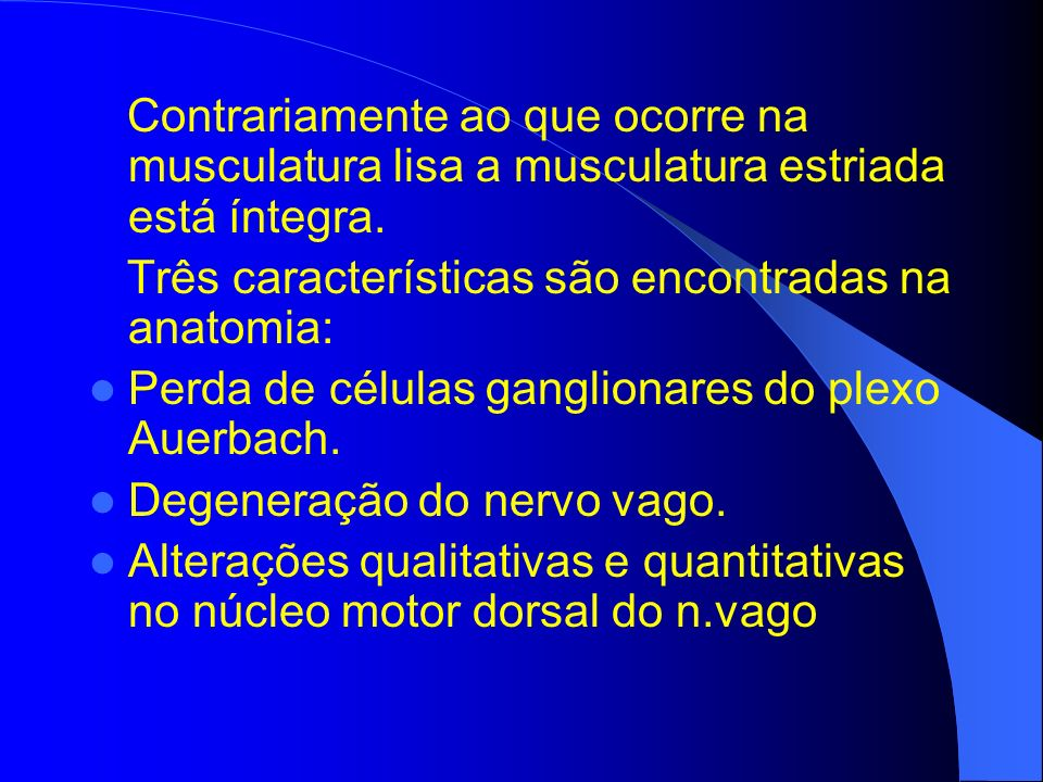 Contrariamente ao que ocorre na musculatura lisa a musculatura estriada está íntegra. Três características são encontradas na anatomia: Perda de célul