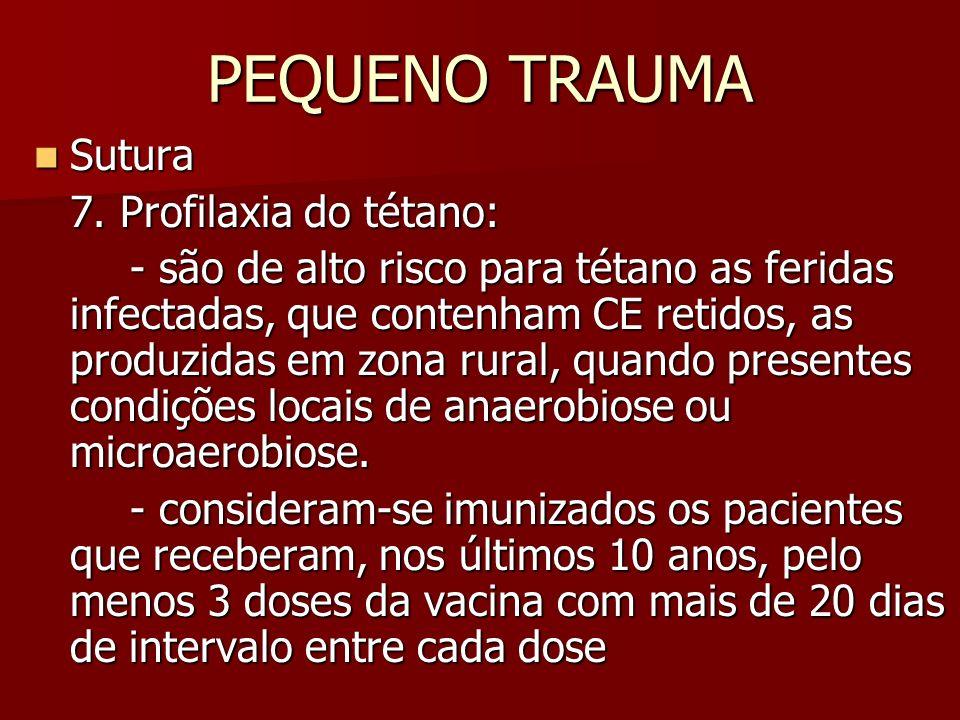 PEQUENO TRAUMA Sutura Sutura 7. Profilaxia do tétano: - são de alto risco para tétano as feridas infectadas, que contenham CE retidos, as produzidas e