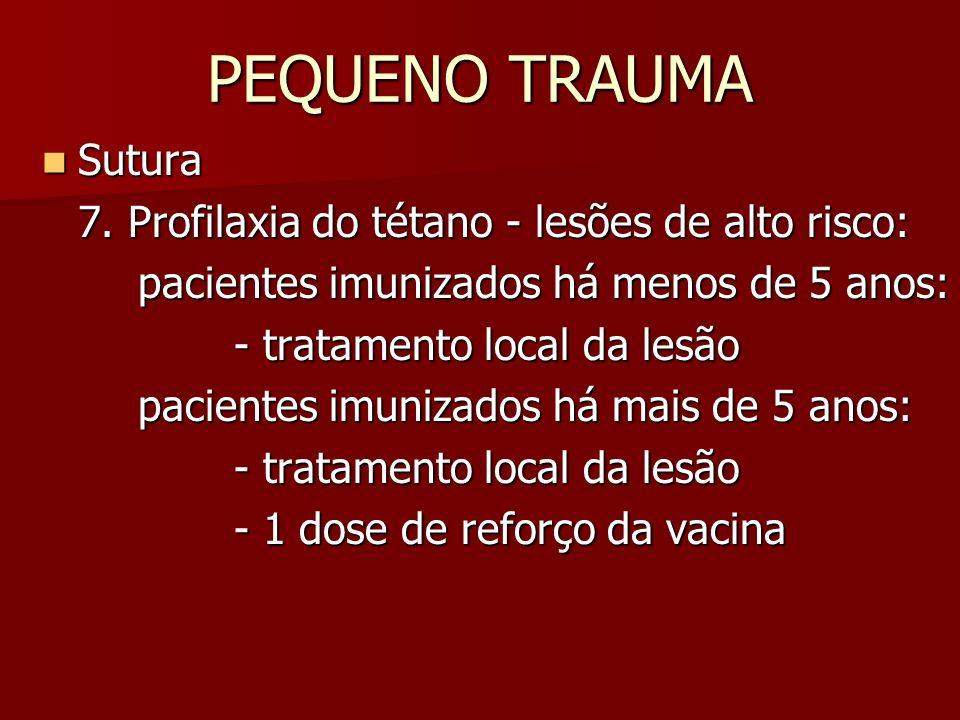 PEQUENO TRAUMA Sutura Sutura 7. Profilaxia do tétano - lesões de alto risco: pacientes imunizados há menos de 5 anos: - tratamento local da lesão paci